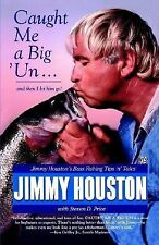 Caught Me a Big 'Un... : And Then I Let Him Go by Jimmy Houston (1997,...