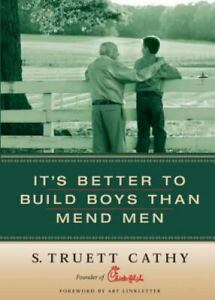 It's Better to Build Boys Than Mend Men by S. Truett Cathy 2004 SIGNED COPY