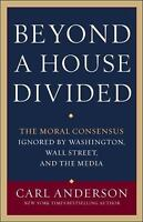 Beyond a House Divided: The Moral Consensus Ignored by Washington, Wall Street,