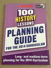 100 History Lessons: Planning Guide (100 Lessons - 2014 Curriculu.SCHOLASTIC