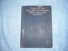 TALES OF THE ANGLER'S ELDORADO NEW ZEALAND by Zane Grey/1st Ed/HC/Nature/Fishing