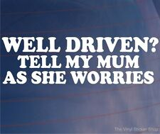 WELL DRIVEN? TELL MY MUM AS SHE WORRIES Car/Van/Window/Bumper Sticker/Decal