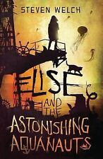 Elise and the Astonishing Aquanauts by Steven Welch (2015, Paperback)