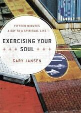 Exercising Your Soul: Fifteen Minutes a Day to a Spiritual Life Jansen, Gary Ha