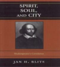 Spirit, Soul, and City: Shakespeare's 'Coriolanus': By Blits, Jan