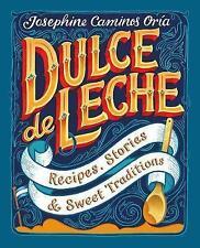 Dulce de Leche: Recipes, Stories, & Sweet Traditions,Oria, Josephine Caminos,Exc
