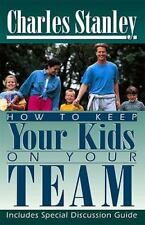 How To Keep Your Kids On Your Team Stanley, Charles Paperback