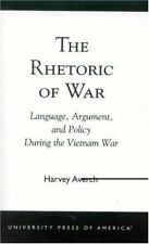 The Rhetoric of War : Language, Argument, and Policy During the Vietnam War...