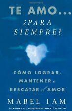 Te amo... para siempre? Como lograr, mantener o re