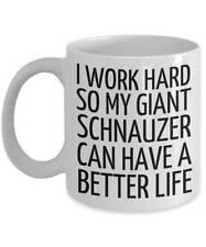 Giant Schnauzer Gifts - Giant Schnauzer Mug - I Work Hard So My Giant Schnauzer