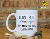 I don't need google my MOM knows everything. Coffee Mug, Mom gifts