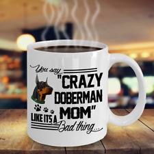 Crazy Doberman Mom Mug, Doberman Mother'S Day Gift, Doberman Pinscher Mom Gifts,