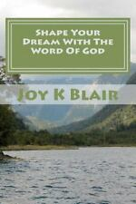 Shape Your Dream with the Word of God : The Ultimate Dream Recipe by Joy...