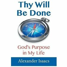 Thy Will Be Done : God's Purpose in My Life by Alexander Isaacs (2013,...