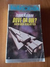 Isaac Asimov DOVE DA QUI? ANTOLOGIA SCOLASTICA Oscar Mondadori F 98 (1992)