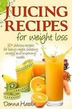 Juicing Recipes for Weight Loss: Lose Weight, Gain Energy And Improve Health wit