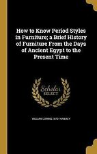 How to Know Period Styles in Furniture; A Brief History of Furniture from the Da