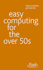 Easy Computing for the Over 50s: Flash, Reeves, Bob, Very Good Book