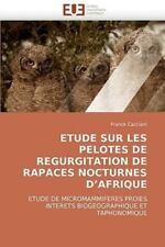 Etude Sur Les Pelotes De Regurgitation De Rapaces Nocturnes D'afrique (french...