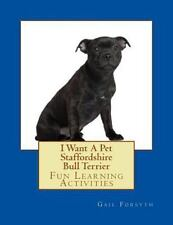 I Want a Pet Staffordshire Bull Terrier : Fun Learning Activities by Gail.