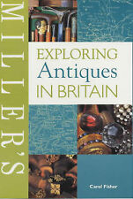 Miller's Exploring Antiques in Britain (Miller's Buyer's Guides), Fisher, Carol,