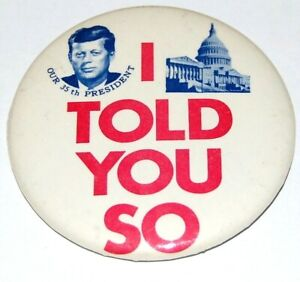 '61 JOHN F. KENNEDY JFK I TOLD YOU SO pin pinback button campaign political MINT