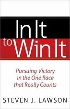 In It to Win It : Running the One Race That Really Matters by Steven J....