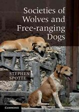 Societies of Wolves and Free-ranging Dogs by Stephen Spotte (English) Paperback