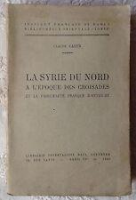 C.CAHEN: LA SYRIE DU NORD À L'ÉPOQUE DES CROISADES  Antioche Geuthner 1940 Damas