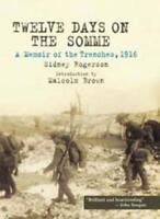Twelve Days on the Somme: A Memoir of the Trenches November 1916 By Sidney Roge