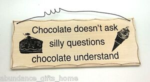 'Chocolate Doesn't Ask Silly Questions' Wood Wall Sign Kitchen Home Decor*NEW*