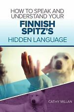 How to Speak and Understand Your Finnish Spitz's Hidden Language : Fun and.