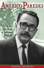 Americo Paredes: In His Own Words, an Authorized Biography (Hardback or Cased Bo