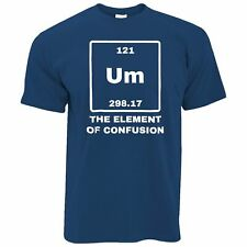 Novelty Science T Shirt Um The Element Of Confusion Periodic Table Nerd