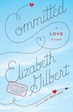 Committed: A Love Story by Gilbert, Elizabeth