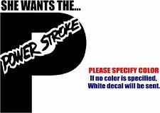 """Vinyl Decal Sticker - She wants the Powerstroke Car Truck Bumper Window Fun 10"""""""