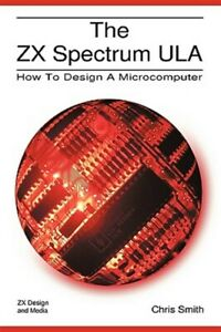 The ZX Spectrum ULA: How to Design a Microcomputer, Brand New, Free P&P in th...