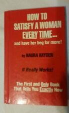 How to Satisfy a Woman Every Time... and Have Her Beg for More! by Naura...