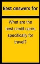 Best Answers for What Are the Best Credit Cards Specifically for Travel? by...
