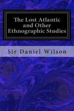 The Lost Atlantic and Other Ethnographic Studies by Sir Daniel Wilson (2016,.