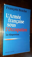 L'ARMEE FRANÇAISE SOUS L'OCCUPATION - La dispersion * - F. Broche 2003
