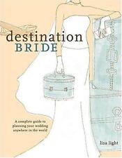 Destination Bride : A Complete Guide to Planning Your Wedding Anywhere in the...