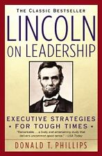 Lincoln on Leadership: Executive Strategies for Tough Times by Donald T. Phillip