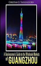 NEW A Businessman's Guide to the Wholesale Markets of Guangzhou