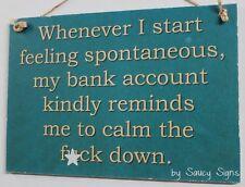 Bank Account Calm The F*ck Down Sign - naughty cute bar pub mancave wooden sign