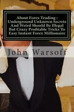 About Forex Trading : Underground Unknown Secrets and Weird Should Be Illegal...