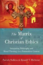 The Matrix of Christian Ethics: Integrating Philosophy and Moral Theology in a P