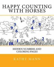 Happy Counting with Horses : Hidden Numbers and Coloring Pages by Kathy Mann...
