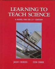 Learning to Teach Science: A Model for the 21st Ce