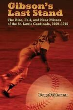 Gibson's Last Stand: Rise,Fall,& Near Misses of St. Louis Cards 1969-1975